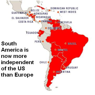 (Most of) Latin America is more independant of the US than Europe (unfortunately Peru is still under the thumb)