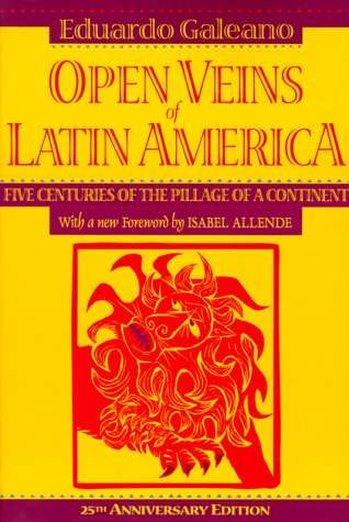 """The Open Veins of Latin America"", (5 centuries of the pillage of a continent)"